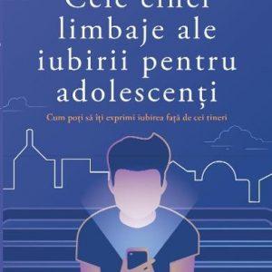 cele cinci limbaje ale iubirii pentru adolescenti